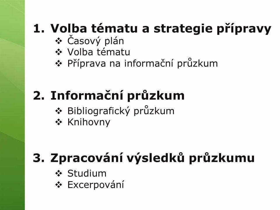 1. Volba tématu a strategie přípravy  Časový plán  Volba tématu  Příprava na informační průzkum 2. Informační průzkum  Bibliografický průzkum  Kn