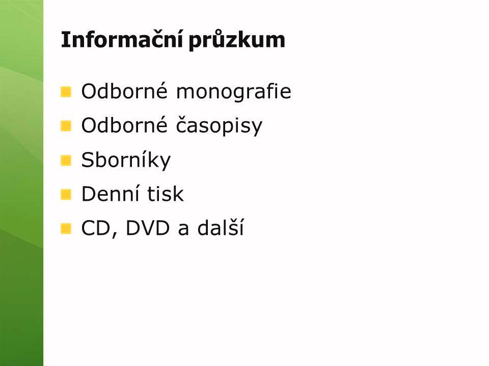 Informační průzkum Odborné monografie Odborné časopisy Sborníky Denní tisk CD, DVD a další