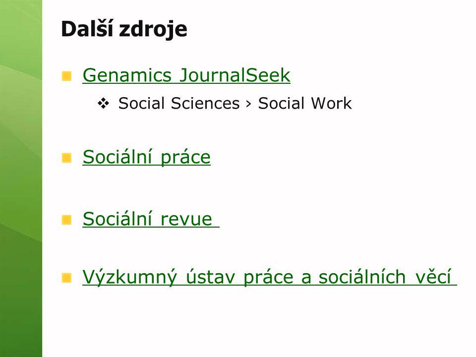 Další zdroje Genamics JournalSeek  Social Sciences › Social Work Sociální práce Sociální revue Výzkumný ústav práce a sociálních věcí