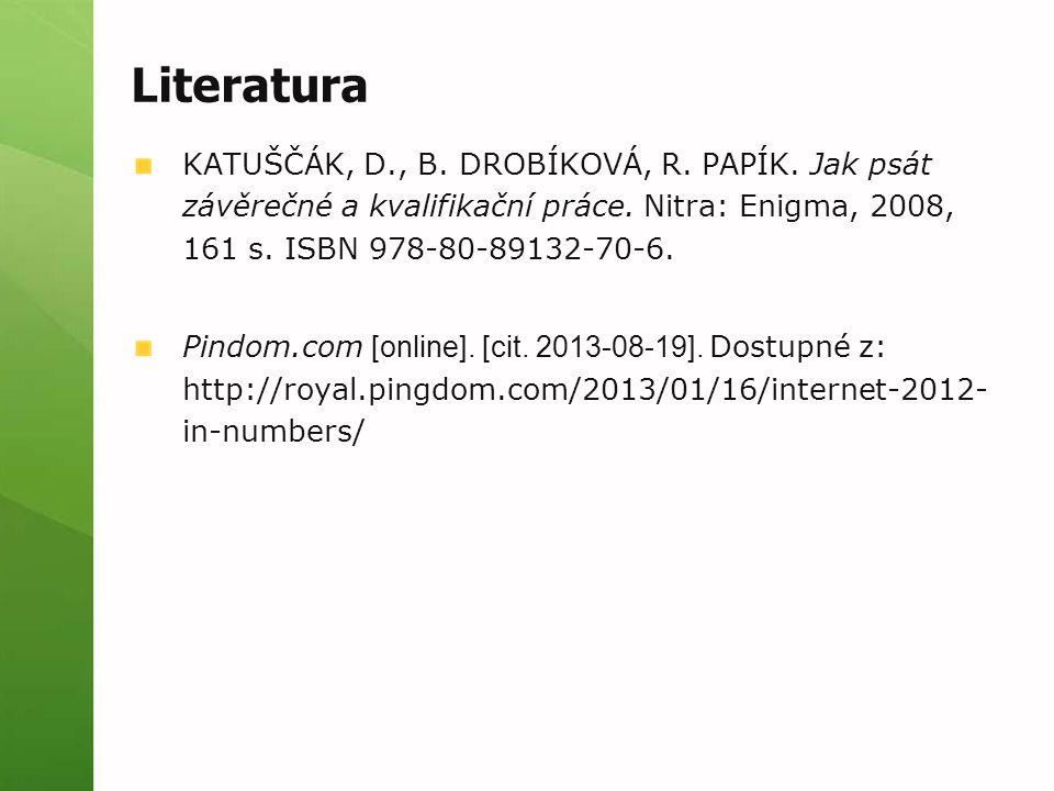 Literatura KATUŠČÁK, D., B.DROBÍKOVÁ, R. PAPÍK. Jak psát závěrečné a kvalifikační práce.