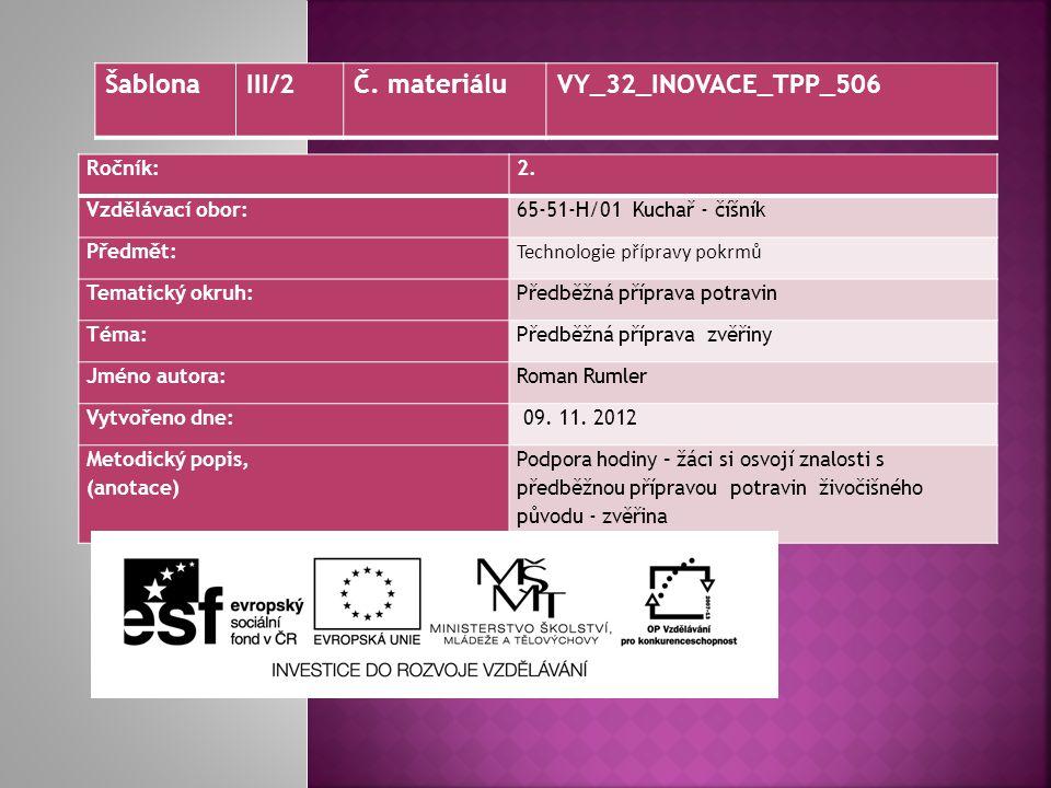 Ročník:2. Vzdělávací obor: 65-51-H/01 Kuchař - číšník Předmět: Technologie přípravy pokrmů Tematický okruh: Předběžná příprava potravin Téma:Předběžná