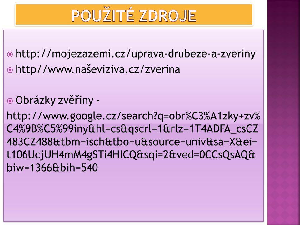  http://mojezazemi.cz/uprava-drubeze-a-zveriny  http//www.naševiziva.cz/zverina  Obrázky zvěřiny - http://www.google.cz/search?q=obr%C3%A1zky+zv% C