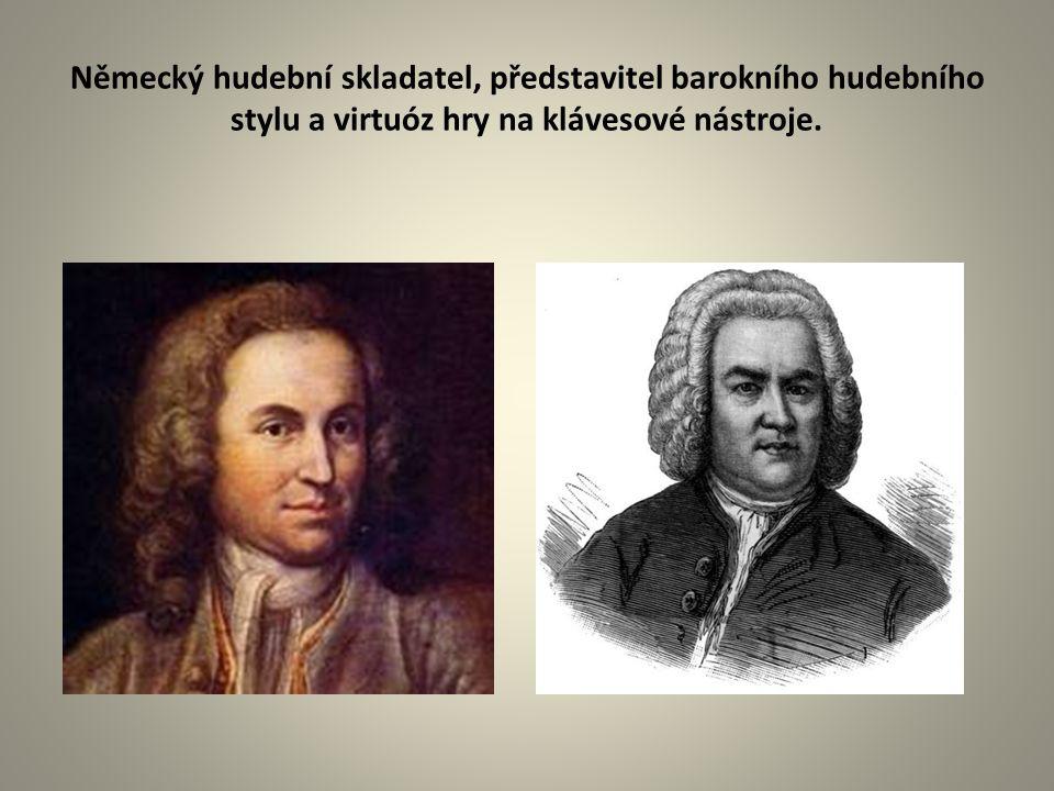 Německý hudební skladatel, představitel barokního hudebního stylu a virtuóz hry na klávesové nástroje.