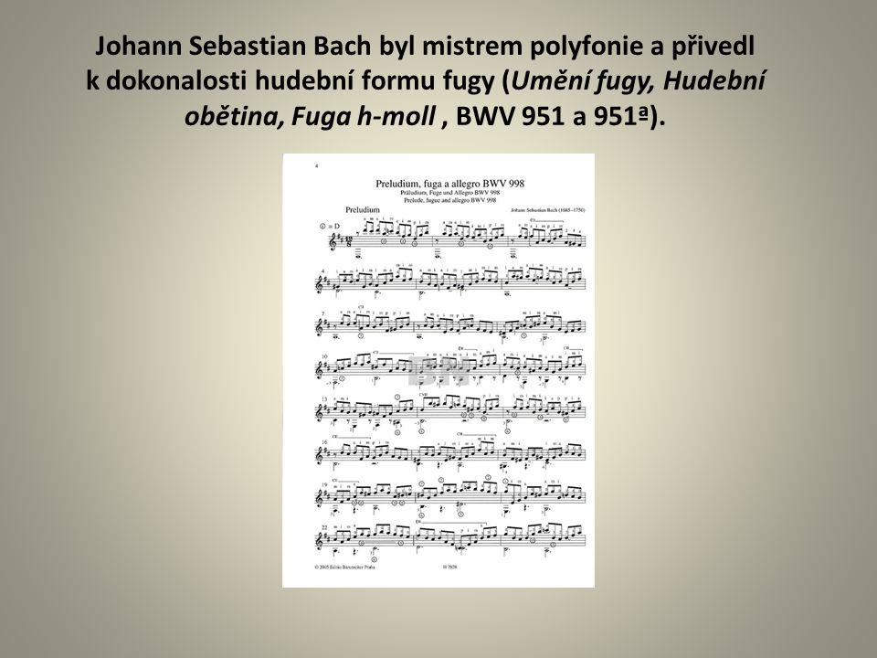 Johann Sebastian Bach byl mistrem polyfonie a přivedl k dokonalosti hudební formu fugy (Umění fugy, Hudební obětina, Fuga h-moll, BWV 951 a 951ª).