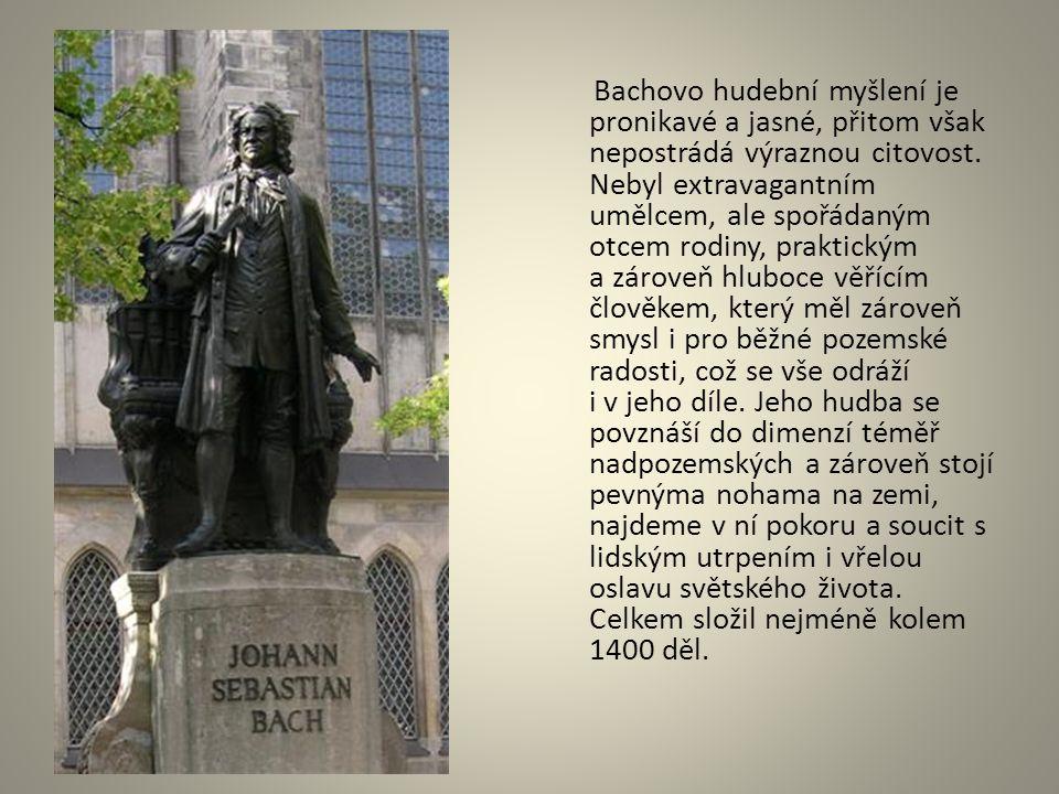 Bachovo hudební myšlení je pronikavé a jasné, přitom však nepostrádá výraznou citovost. Nebyl extravagantním umělcem, ale spořádaným otcem rodiny, pra
