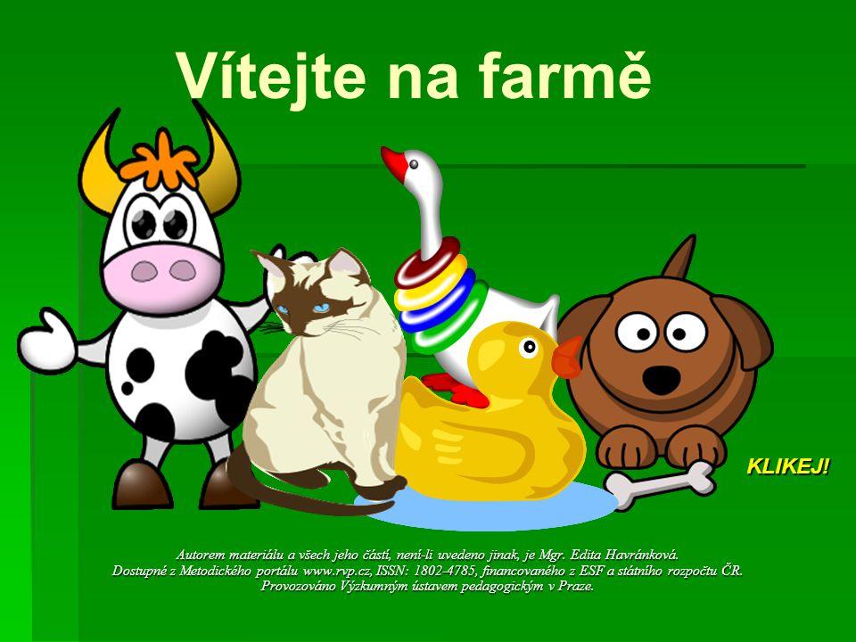 Vítejte na farmě Autorem materiálu a všech jeho částí, není-li uvedeno jinak, je Mgr. Edita Havránková. Dostupné z Metodického portálu www.rvp.cz, ISS