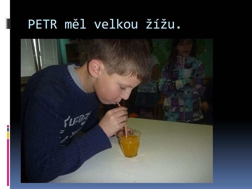 PETR měl velkou žížu.