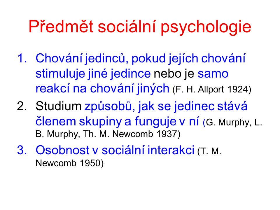 Předmět sociální psychologie 1.Chování jedinců, pokud jejích chování stimuluje jiné jedince nebo je samo reakcí na chování jiných (F.