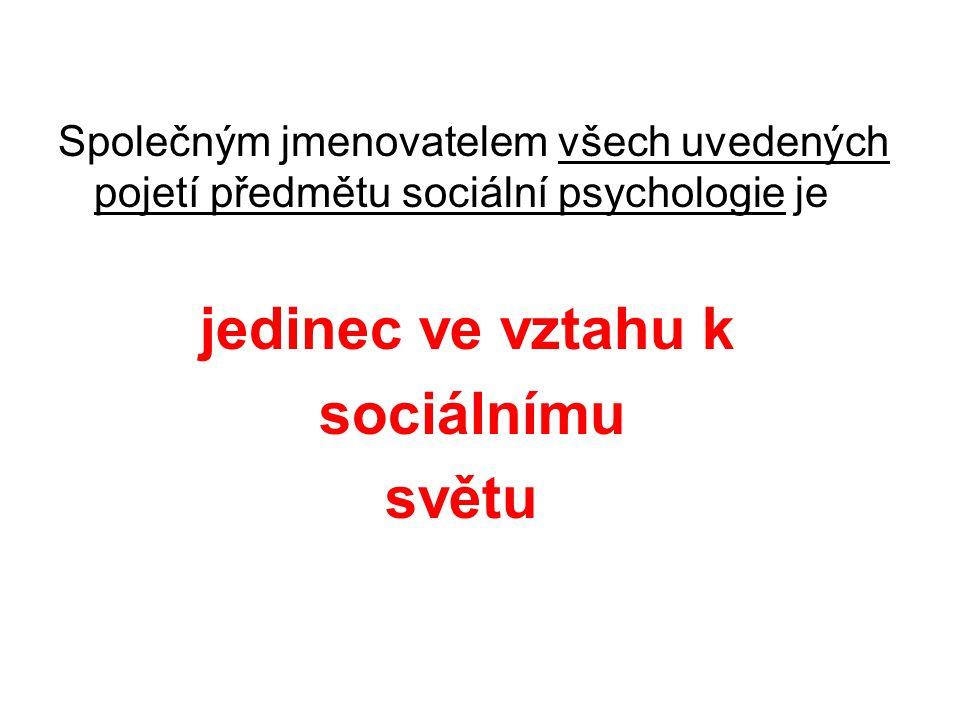Společným jmenovatelem všech uvedených pojetí předmětu sociální psychologie je jedinec ve vztahu k sociálnímu světu