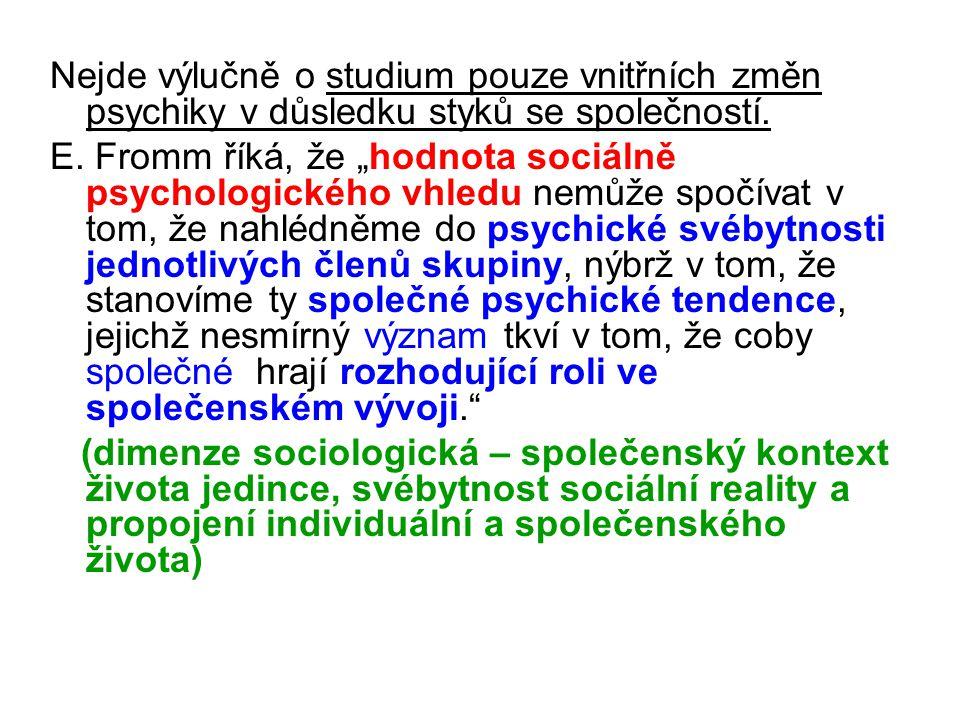 Nejde výlučně o studium pouze vnitřních změn psychiky v důsledku styků se společností.