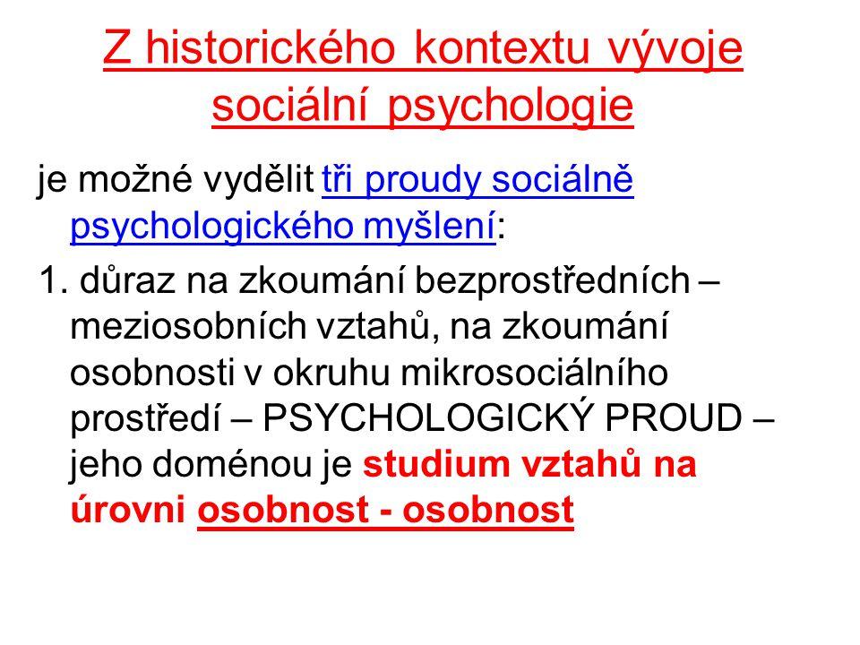 Z historického kontextu vývoje sociální psychologie je možné vydělit tři proudy sociálně psychologického myšlení: 1.