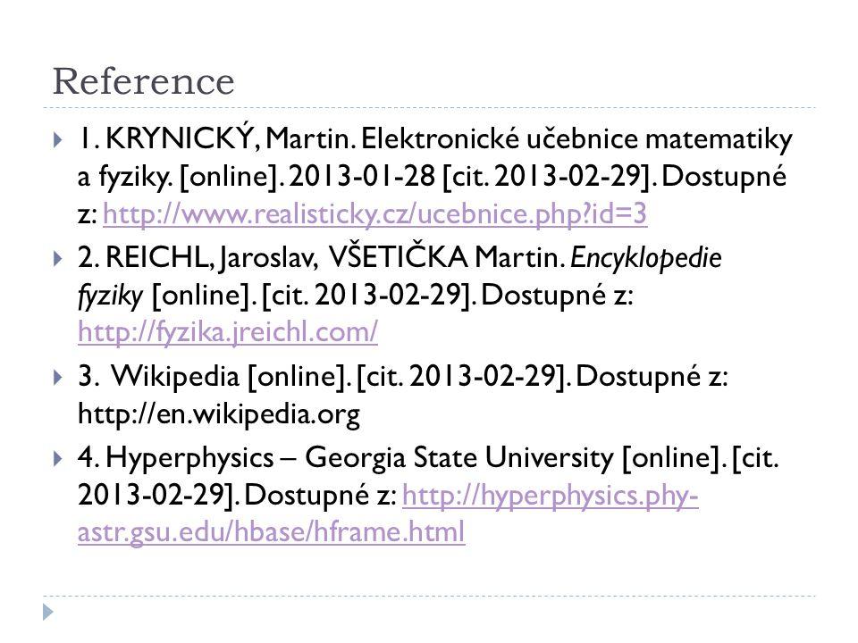 Reference  1. KRYNICKÝ, Martin. Elektronické učebnice matematiky a fyziky. [online]. 2013-01-28 [cit. 2013-02-29]. Dostupné z: http://www.realisticky