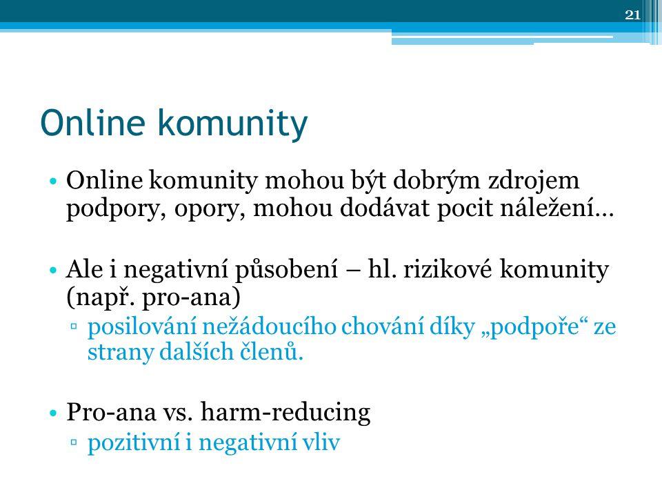 Online komunity Online komunity mohou být dobrým zdrojem podpory, opory, mohou dodávat pocit náležení… Ale i negativní působení – hl.