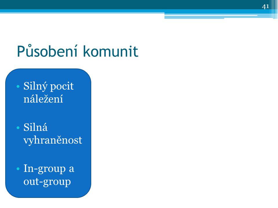 Působení komunit Silný pocit náležení Silná vyhraněnost In-group a out-group 41
