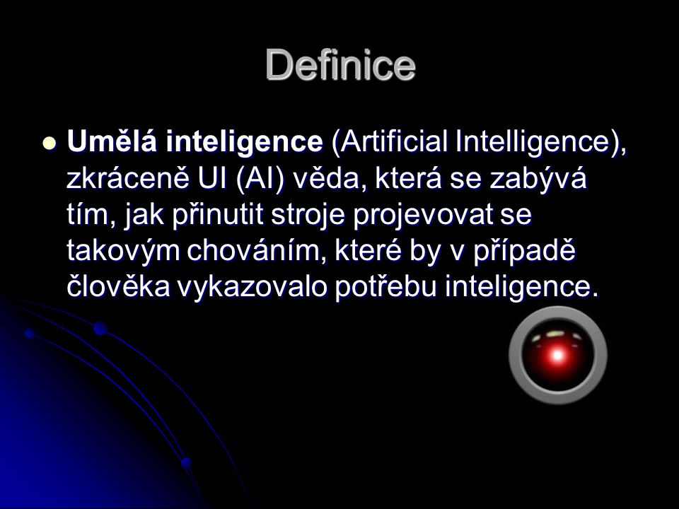 Definice Umělá inteligence (Artificial Intelligence), zkráceně UI (AI) věda, která se zabývá tím, jak přinutit stroje projevovat se takovým chováním, které by v případě člověka vykazovalo potřebu inteligence.