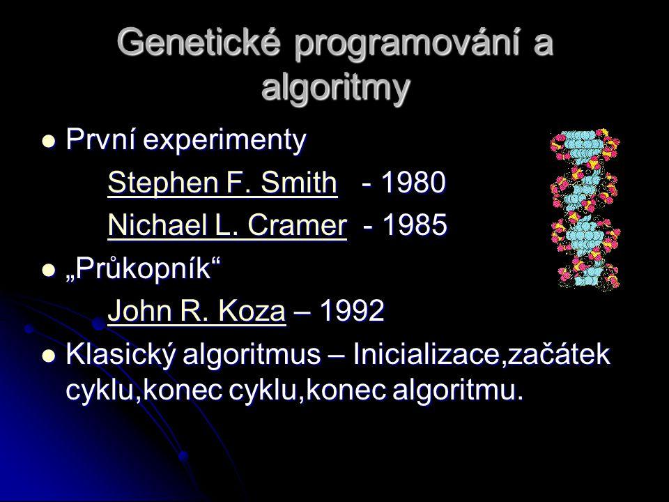 Genetické programování a algoritmy První experimenty První experimenty Stephen F. SmithStephen F. Smith - 1980 Stephen F. Smith Nichael L. CramerNicha