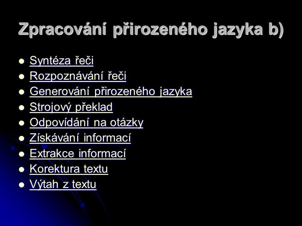 Zpracování přirozeného jazyka b) Syntéza řeči Syntéza řeči Syntéza řeči Syntéza řeči Rozpoznávání řeči Rozpoznávání řeči Rozpoznávání řeči Rozpoznáván
