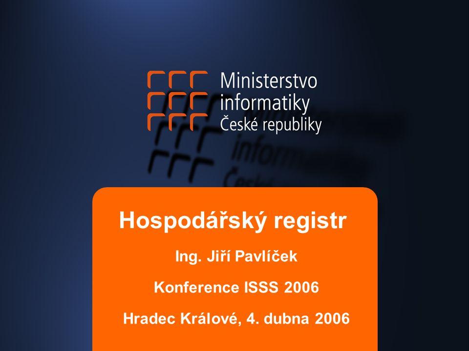 Hospodářský registr Ing. Jiří Pavlíček Konference ISSS 2006 Hradec Králové, 4. dubna 2006