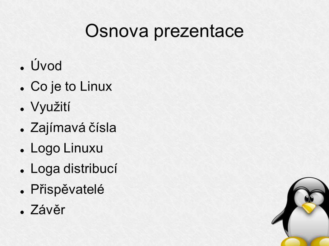 Osnova prezentace Úvod Co je to Linux Využití Zajímavá čísla Logo Linuxu Loga distribucí Přispěvatelé Závěr