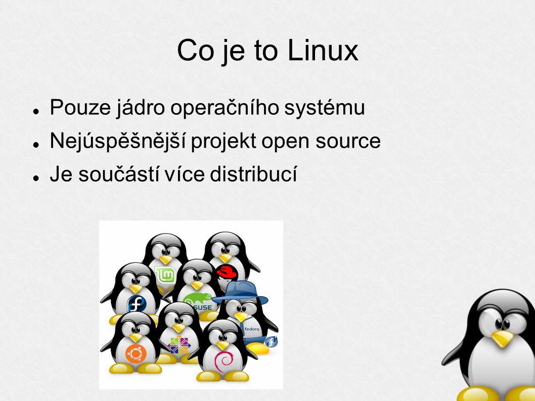 Co je to Linux Pouze jádro operačního systému Nejúspěšnější projekt open source Je součástí více distribucí