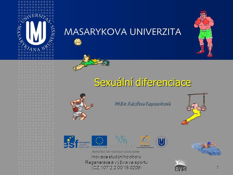 Inovace studijního oboru Regenerace a výživa ve sportu (CZ.107/2.2.00/15.0209)1 Sexuální diferenciace MUDr.Kateřina Kapounková