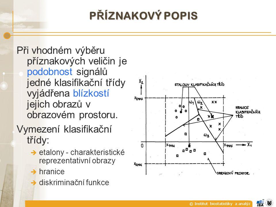 © Institut biostatistiky a analýz Při vhodném výběru příznakových veličin je podobnost signálů jedné klasifikační třídy vyjádřena blízkostí jejich obrazů v obrazovém prostoru.