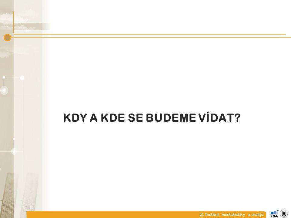 © Institut biostatistiky a analýz KDY A KDE SE BUDEME VÍDAT?