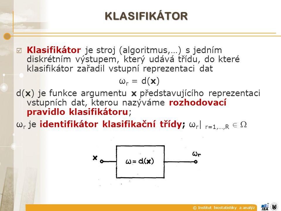 © Institut biostatistiky a analýz  Klasifikátor je stroj (algoritmus,…) s jedním diskrétním výstupem, který udává třídu, do které klasifikátor zařadi