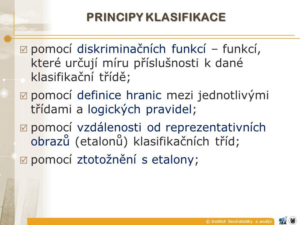 © Institut biostatistiky a analýz PRINCIPY KLASIFIKACE  pomocí diskriminačních funkcí – funkcí, které určují míru příslušnosti k dané klasifikační tř