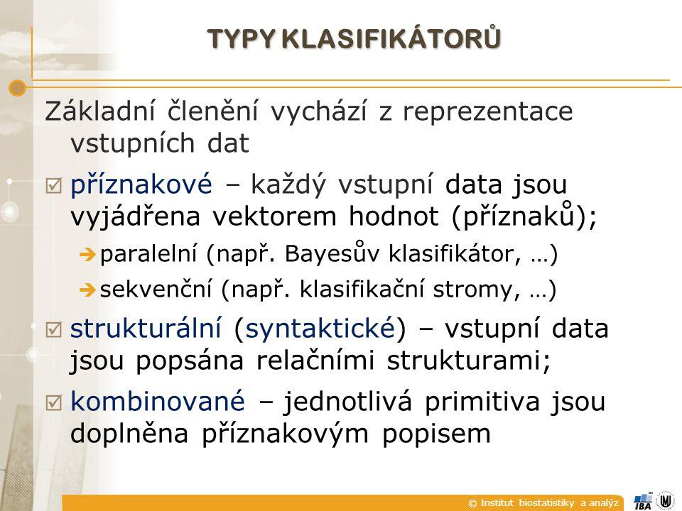 © Institut biostatistiky a analýz TYPY KLASIFIKÁTOR Ů Základní členění vychází z reprezentace vstupních dat  příznakové – každý vstupní data jsou vyj