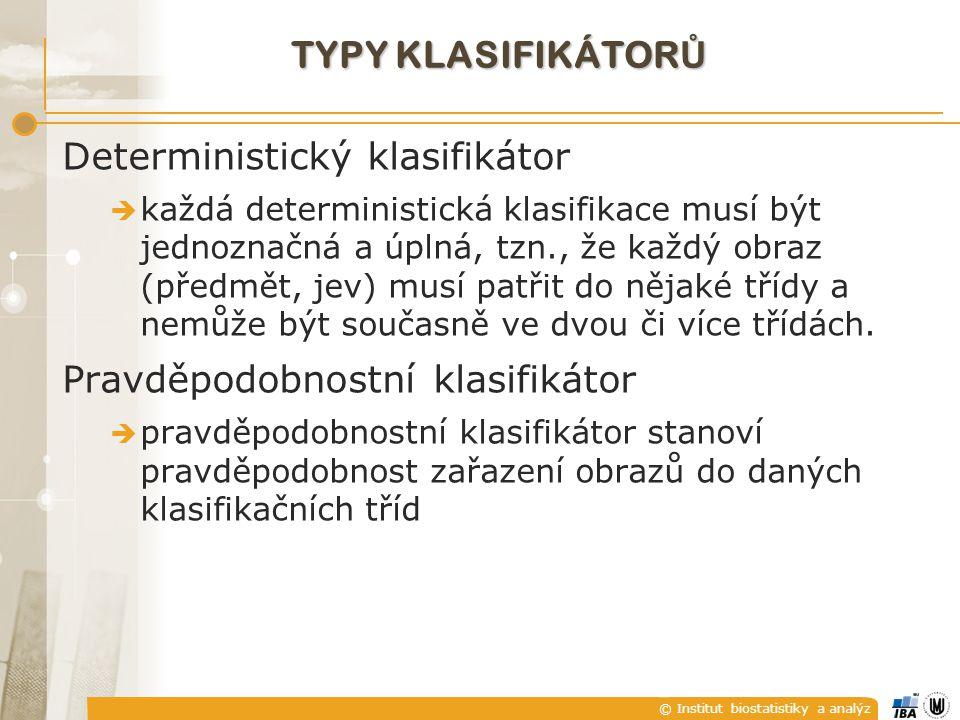 © Institut biostatistiky a analýz TYPY KLASIFIKÁTOR Ů Deterministický klasifikátor  každá deterministická klasifikace musí být jednoznačná a úplná, t