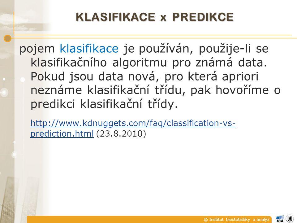 © Institut biostatistiky a analýz KLASIFIKACE x PREDIKCE pojem klasifikace je používán, použije-li se klasifikačního algoritmu pro známá data. Pokud j