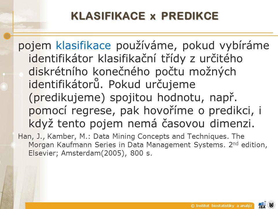 © Institut biostatistiky a analýz KLASIFIKACE x PREDIKCE pojem klasifikace používáme, pokud vybíráme identifikátor klasifikační třídy z určitého diskr