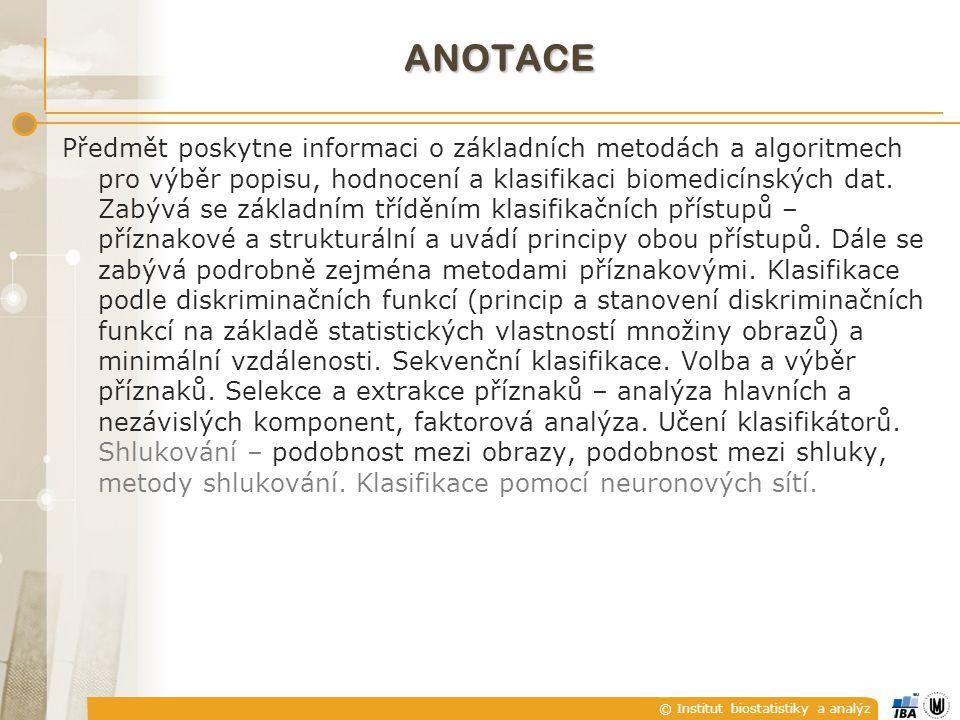 © Institut biostatistiky a analýz ANALÝZA V bloku analýzy se vytváří formální (abstraktní) popis zpracovávaných dat, který nese podstatnou informaci z hlediska kvality rozhodování při klasifikaci.