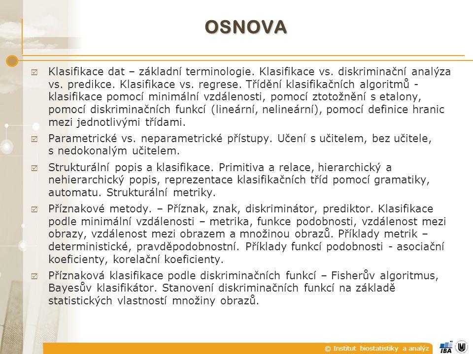 © Institut biostatistiky a analýz OSNOVA  Klasifikace dat – základní terminologie. Klasifikace vs. diskriminační analýza vs. predikce. Klasifikace vs
