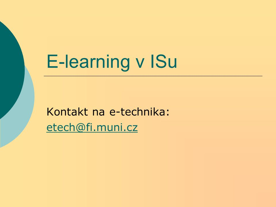E-learning v ISu Kontakt na e-technika: etech@fi.muni.cz