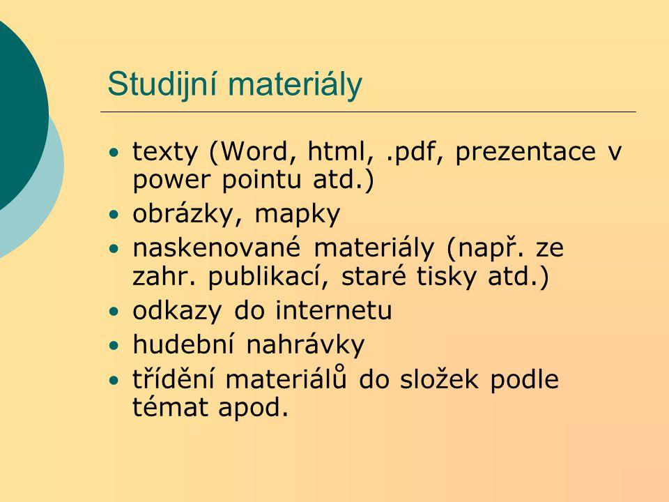 Studijní materiály texty (Word, html,.pdf, prezentace v power pointu atd.) obrázky, mapky naskenované materiály (např. ze zahr. publikací, staré tisky