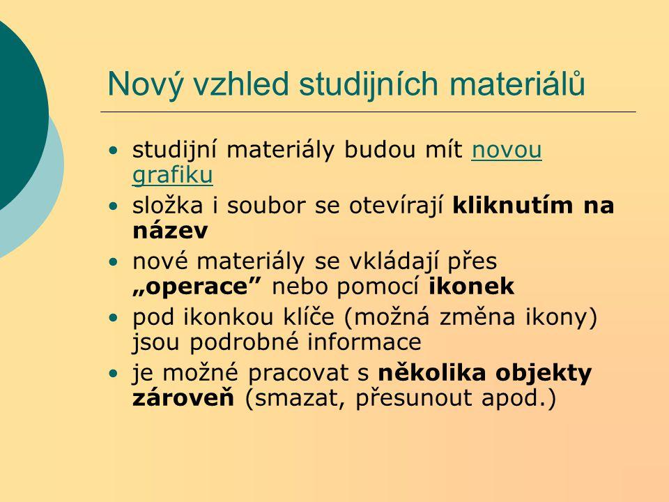 Nový vzhled studijních materiálů studijní materiály budou mít novou grafikunovou grafiku složka i soubor se otevírají kliknutím na název nové materiál
