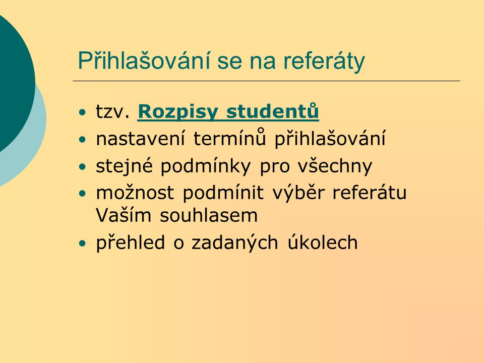 Přihlašování se na referáty tzv. Rozpisy studentůRozpisy studentů nastavení termínů přihlašování stejné podmínky pro všechny možnost podmínit výběr re