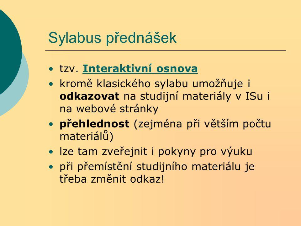 Sylabus přednášek tzv. Interaktivní osnovaInteraktivní osnova kromě klasického sylabu umožňuje i odkazovat na studijní materiály v ISu i na webové str