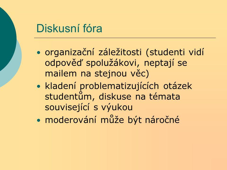 Diskusní fóra organizační záležitosti (studenti vidí odpověď spolužákovi, neptají se mailem na stejnou věc) kladení problematizujících otázek studentů