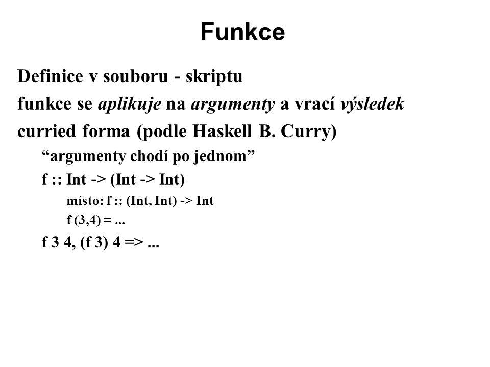 """Funkce Definice v souboru - skriptu funkce se aplikuje na argumenty a vrací výsledek curried forma (podle Haskell B. Curry) """"argumenty chodí po jednom"""
