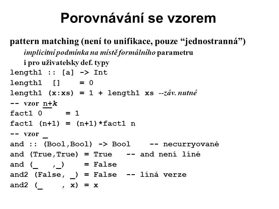 """Porovnávání se vzorem pattern matching (není to unifikace, pouze """"jednostranná"""") implicitní podmínka na místě formálního parametru i pro uživatelsky d"""