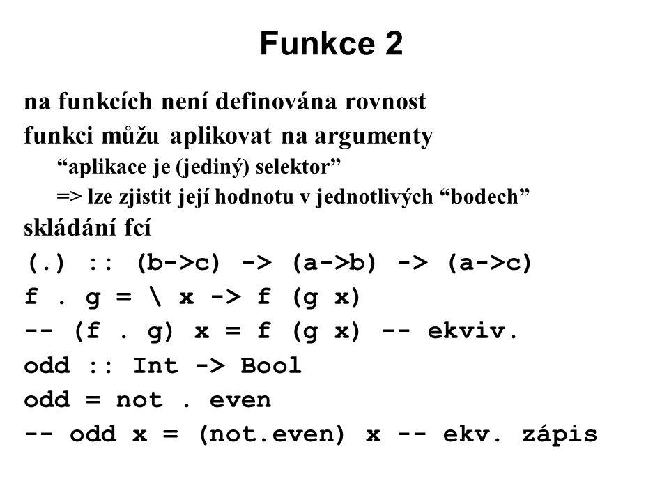 """Funkce 2 na funkcích není definována rovnost funkci můžu aplikovat na argumenty """"aplikace je (jediný) selektor"""" => lze zjistit její hodnotu v jednotli"""