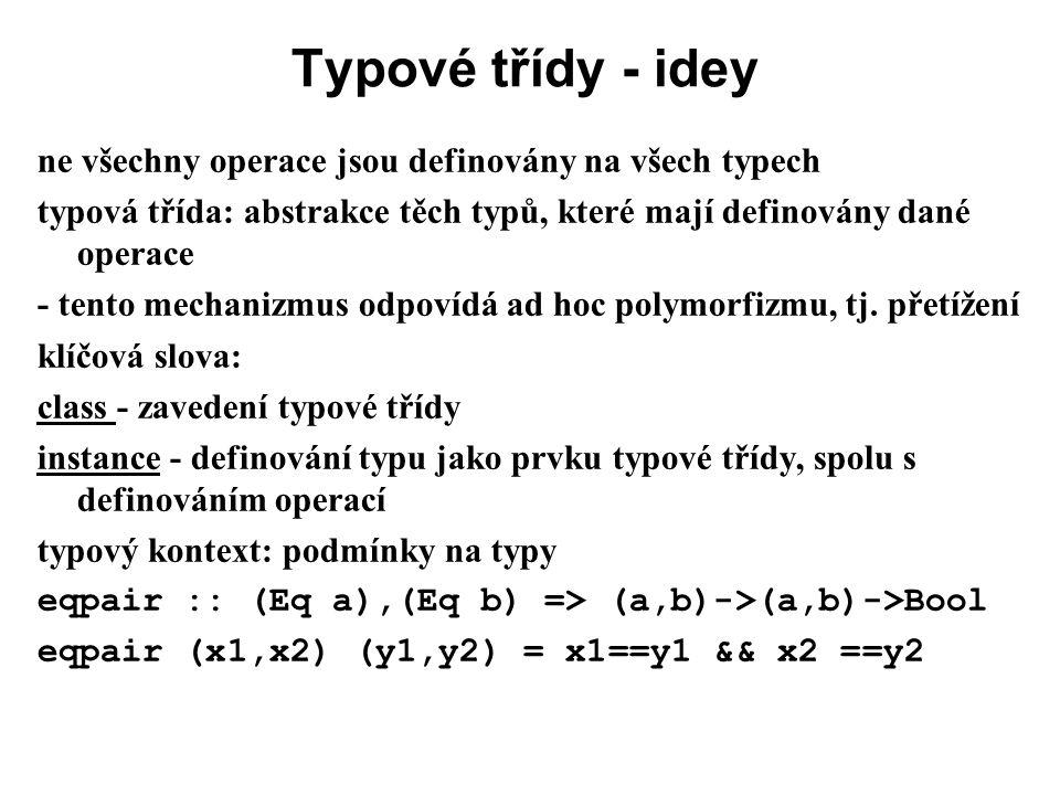 Typové třídy - idey ne všechny operace jsou definovány na všech typech typová třída: abstrakce těch typů, které mají definovány dané operace - tento m