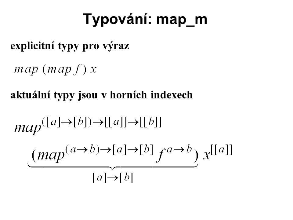 Typování: map_m explicitní typy pro výraz aktuální typy jsou v horních indexech