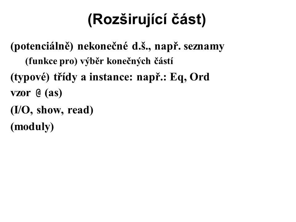 (Rozširující část) (potenciálně) nekonečné d.š., např. seznamy (funkce pro) výběr konečných částí (typové) třídy a instance: např.: Eq, Ord vzor @ (as