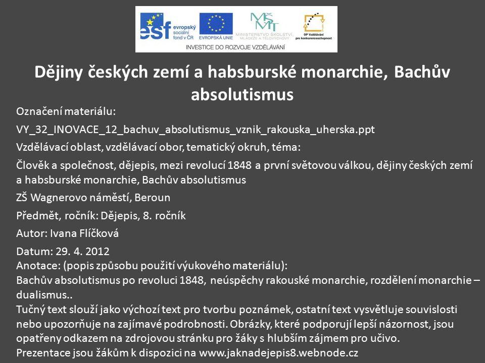 Dějiny českých zemí a habsburské monarchie, Bachův absolutismus Označení materiálu: VY_32_INOVACE_12_bachuv_absolutismus_vznik_rakouska_uherska.ppt Vz