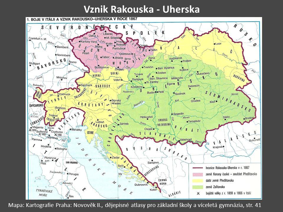 Vznik Rakouska - Uherska Mapa: Kartografie Praha: Novověk II., dějepisné atlasy pro základní školy a víceletá gymnázia, str. 41