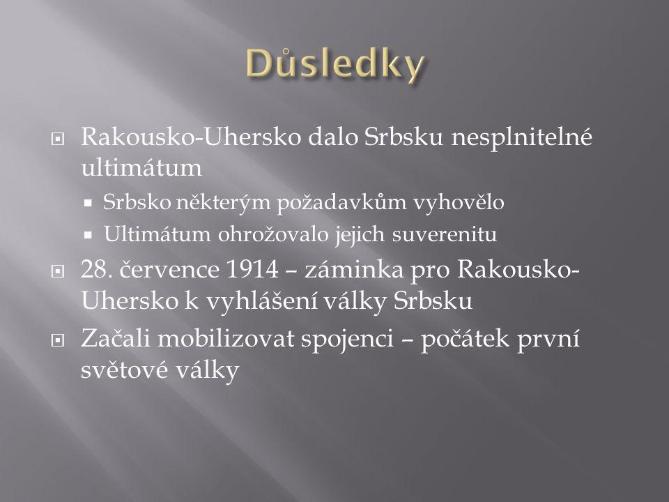  Rakousko-Uhersko dalo Srbsku nesplnitelné ultimátum  Srbsko některým požadavkům vyhovělo  Ultimátum ohrožovalo jejich suverenitu  28. července 19